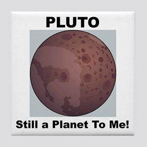 Pluto Still a Planet to me Tile Coaster
